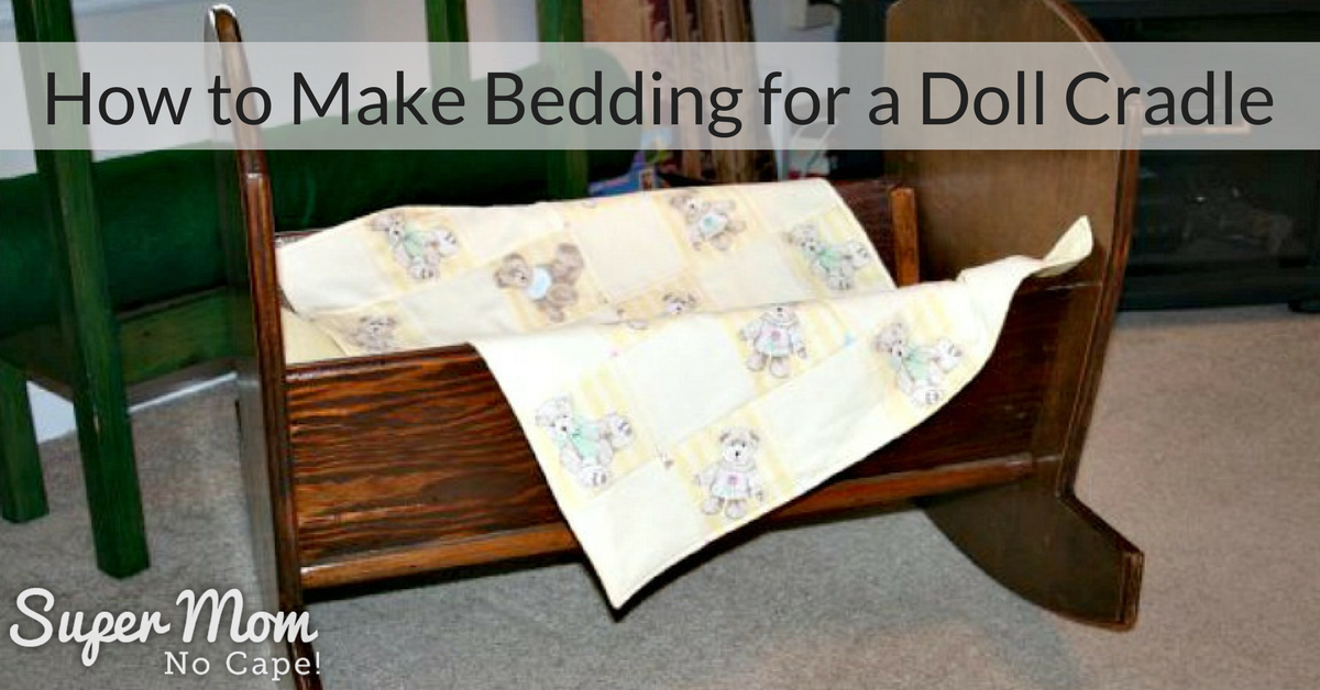 How To Make Bedding For A Doll Cradle Super Mom No Cape